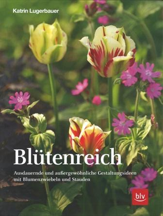 Blütenreich - Gestaltungsideen mit Blumenzwiebeln und Stauden - BLV