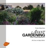 Avantgardening: Plädoyer für gegenwärtiges Gärtnern