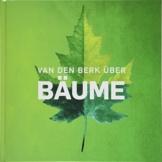 Baumbuch: Van den Berk über Bäume - 1101 Bäume und Sträucher - 1032 Seiten - 1700 Fotos - Baumführer -eines wichtigen Nachschlagewerks.