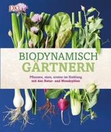 Biodynamisch gärtnern: Pflanzen, säen, ernten im Einklang mit den Natur- und Mondzyklen