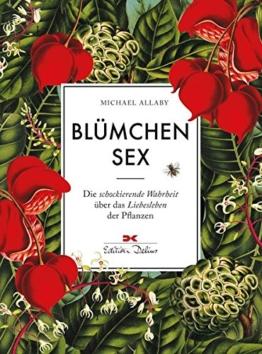 Blümchensex: Die schockierende Wahrheit über das Liebesleben der Pflanzen
