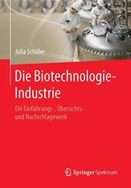 Die Biotechnologie-Industrie: Ein Einführungs-, Übersichts- und Nachschlagewerk