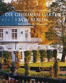 Die geheimen Gärten von Berlin: Refugien in der Metropole