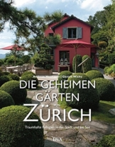 Die geheimen Gärten von Zürich: Traumhafte Refugien in der Stadt und am See
