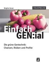 Einfach GEN:ial. Die grüne Gentechnik: Chancen, Risiken und Profite