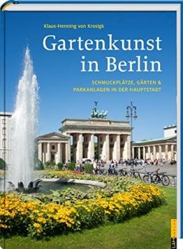 Gartenkunst in Berlin: Schmuckplätze, Gärten & Parkanlagen in der Hauptstadt