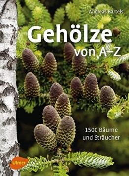 Gehölze von A -Z: 1500 Bäume und Sträucher