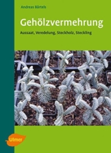 Gehölzvermehrung - Aussaat - Veredlung - Steckholz - Steckling