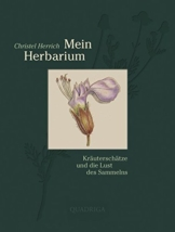 Mein Herbarium: Kräuterschätze und die Lust des Sammelns