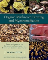 Organic Mushroom Farming and Mycoremediation: Simple to Advanced and Experimental Techniques for Indoor and Outdoor Cultivation - Pilzanbau