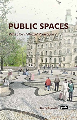 Public Spaces: What for? Wozu? Pourquoi?