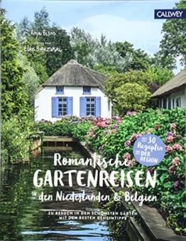 Romantische Gartenreisen in den Niederlanden und Belgien: Zu Besuch in den schönsten Gärten mit den besten Geheimtipps