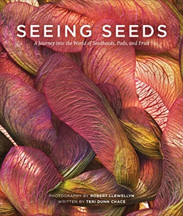 Seeing Seeds: A Journey Into the World of Seedheads, Pods, and Fruit