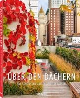 Über den Dächern: Die schönsten privaten Dachgärten und Terrassen aus aller Welt in einem Bildband