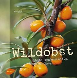 Wildobst: Schlehe, Hagebutte und Co. für meinen Garten