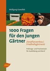1000 Fragen für den jungen Gärtner. Zierpflanzenbau, Friedhofsgärtnerei: Prüfungs- und Praxiswissen für Ausbildung und Beruf - 1