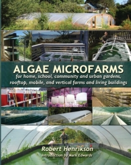 Algae Microfarms: for home, school, community and urban gardens, rooftop, mobile and vertical farms and living buildings - 1