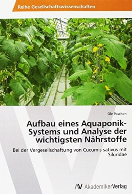 Aufbau eines Aquaponik-Systems und Analyse der wichtigsten Nährstoffe: Bei der Vergesellschaftung von Cucumis sativus mit Siluridae - 1