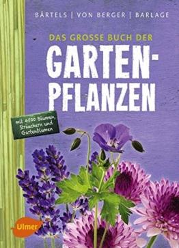 Das große Buch der Gartenpflanzen: Über 4500 Bäume, Sträucher und Gartenblumen von AZ - 1