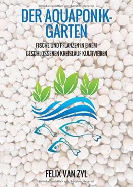 Der Aquaponik-Garten: Fische und Pflanzen in einem geschlossenen Kreislauf kultivieren - Schritt für Schritt zum eigenen System - 1