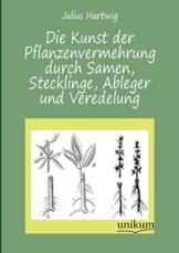 Die Kunst der Pflanzenvermehrung durch Samen, Stecklinge, Ableger und Veredelung - 1