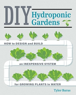 DIY Hydroponic Gardens: How to Design and Build an Inexpensive System for Growing Plants in Water - 1