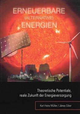 ERNEUERBARE (ALTERNATIVE) ENERGIEN: Theoretische Potentiale, reale Zukunft der Energieversorgung - 1
