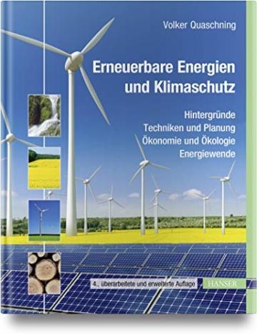 Erneuerbare Energien und Klimaschutz: Hintergründe - Techniken und Planung - Ökonomie und Ökologie - Energiewende - 1