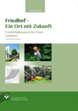 Friedhof – Ein Ort mit Zukunft: Friedhofsplanung in der Praxis Lehrbuch - 1
