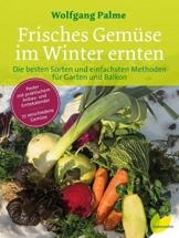 Frisches Gemüse im Winter ernten: Die besten Sorten und einfachsten Methoden für Garten und Balkon. Poster mit praktischem Anbau- und Erntekalender. 77 verschiedene Gemüse - 1