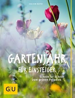 Gartenjahr für Einsteiger: Schritt für Schritt zum grünen Paradies - 1