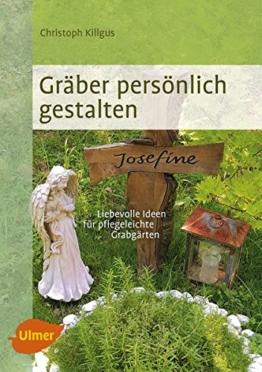 Gräber persönlich gestalten: Liebevolle Ideen für pflegeleichte Grabgärten - 1
