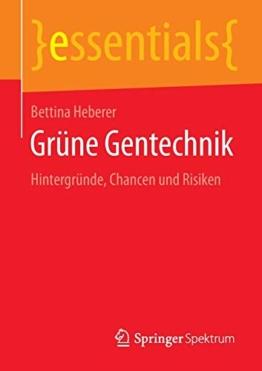 Grüne Gentechnik: Hintergründe, Chancen und Risiken (essentials) - 1
