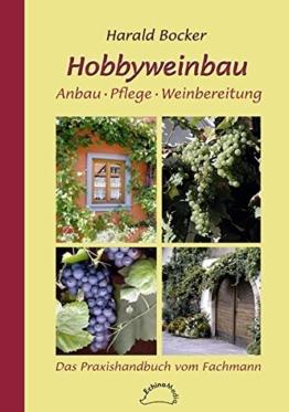 Hobbyweinbau - Anbau, Pflege, Weinbereitung: Das Praxishandbuch vom Fachmann - 1