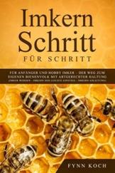 Imkern Schritt für Schritt : Für Anfänger und Hobby Imker – Der Weg zum eigenen Bienenvolk mit artgerechter Haltung (Imker werden - Imkern der leichte Einstieg - Imkern Anleitung) - 1