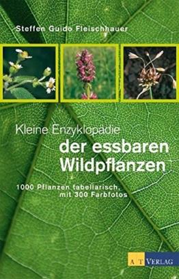Kleine Enzyklopädie der essbaren Wildpflanzen. 1000 Pflanzen tabellarisch, mit 300 Farbfotos - 1