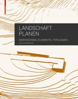 Landschaft planen: Dimensionen, Elemente, Typologien - 1