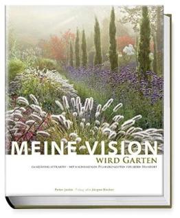 Meine Vision wird Garten: Ganzjährig attraktiv - mit nachhaltigen Pflanzkonzepten für jeden Standort - 1