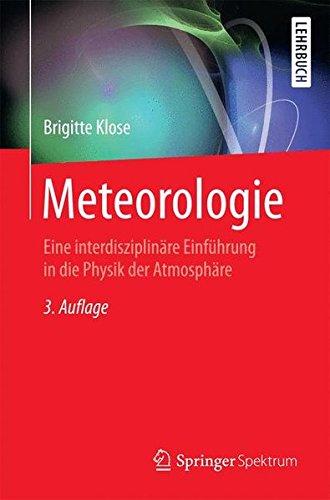 Meteorologie: Eine interdisziplinäre Einführung in die Physik der Atmosphäre (Springer-Lehrbuch) - 1