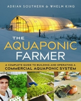 The Aquaponic Farmer: A Complete Guide to Building and Operating a Commercial Aquaponic System - 1