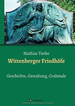 Wittenberger Friedhöfe: Geschichte, Gestaltung, Grabmale - 1
