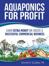 Aquaponics for Profit: Earn Extra Money or Create a Successful Commercial Business - 1