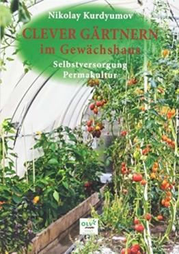 Clever gärtnern im Gewächshaus: Selbstversorgung, Permakultur - 1