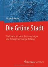 Die Grüne Stadt: Stadtnatur als Ideal, Leistungsträger und Konzept für Stadtgestaltung - 1