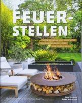 Feuerstellen: Ideen, Planung und Know-how für Gartenkamine, -öfen und Feuerschalen - Brandheiße Ideen für urige Grillplätze, Outdoor-Küchen oder multifunktionalen Feuerstellen - 1