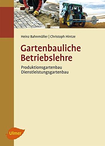 Gartenbauliche Betriebslehre: Produktionsgartenbau - Dienstleistungsgartenbau