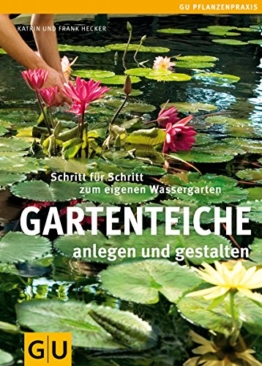 Gartenteiche anlegen und gestalten: Schritt für Schritt zum eigenen Wassergarten (GU Praxisratgeber Garten) - 1