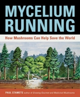 Mycelium Running: How Mushrooms Can Help Save the World: A Guide to Healing the Planet Through Gardening with Gourmet and Medicinal Mushrooms - 1
