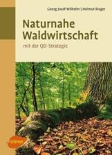 Naturnahe Waldwirtschaft - mit der QD-Strategie: Eine Strategie für den qualitätsgeleiteten und schonenden Gebrauch des Waldes unter Achtung der gesamten Lebewelt - 1