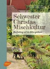 Schwester Christas Mischkultur: Im Einklang mit der Natur gärtnern - 1